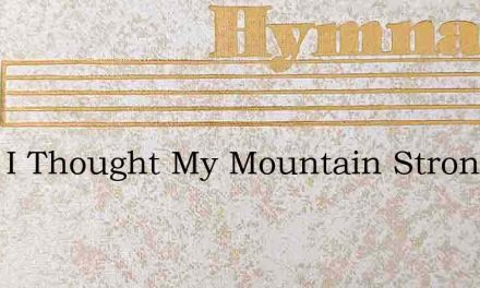 Once I Thought My Mountain Strong – Hymn Lyrics