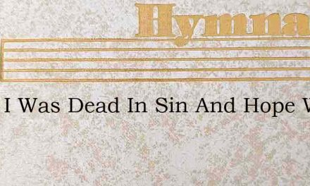 Once I Was Dead In Sin And Hope Within M – Hymn Lyrics