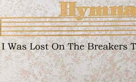 Once I Was Lost On The Breakers Tossed – Hymn Lyrics