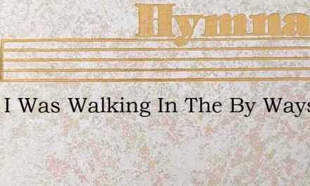 Once I Was Walking In The By Ways Of Sin – Hymn Lyrics