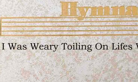 Once I Was Weary Toiling On Lifes Way – Hymn Lyrics
