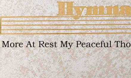 Once More At Rest My Peaceful Thoughts – Hymn Lyrics