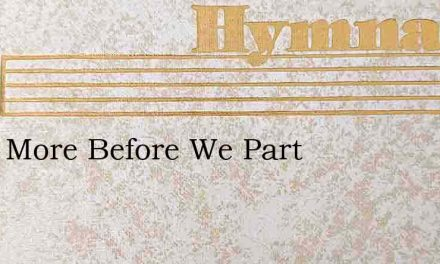 Once More Before We Part – Hymn Lyrics