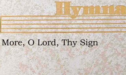 Once More, O Lord, Thy Sign – Hymn Lyrics