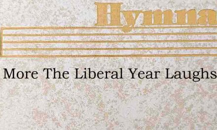 Once More The Liberal Year Laughs Out – Hymn Lyrics