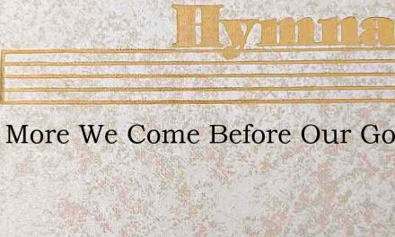 Once More We Come Before Our God – Hymn Lyrics