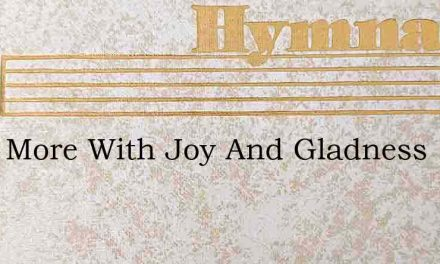 Once More With Joy And Gladness – Hymn Lyrics