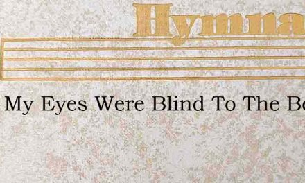 Once My Eyes Were Blind To The Beauty Of – Hymn Lyrics