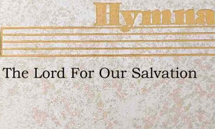 Once The Lord For Our Salvation – Hymn Lyrics