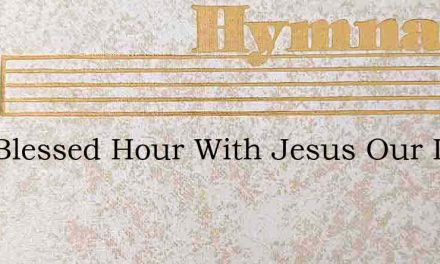 One Blessed Hour With Jesus Our Lord – Hymn Lyrics