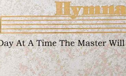 One Day At A Time The Master Will Lead – Hymn Lyrics