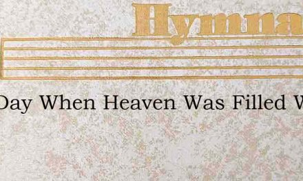 One Day When Heaven Was Filled With His Praises- Hymn Lyrics