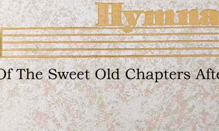 One Of The Sweet Old Chapters After A Da – Hymn Lyrics
