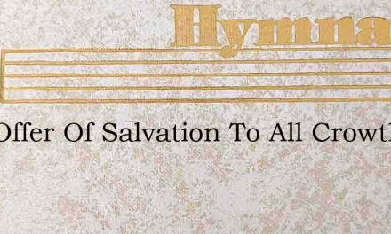 One Offer Of Salvation To All Crowther – Hymn Lyrics