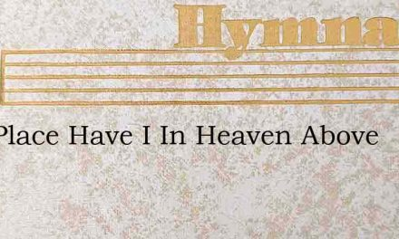 One Place Have I In Heaven Above – Hymn Lyrics