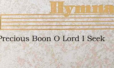 One Precious Boon O Lord I Seek – Hymn Lyrics