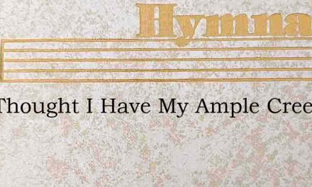 One Thought I Have My Ample Creed – Hymn Lyrics