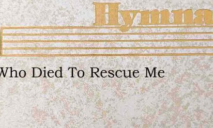 One Who Died To Rescue Me – Hymn Lyrics