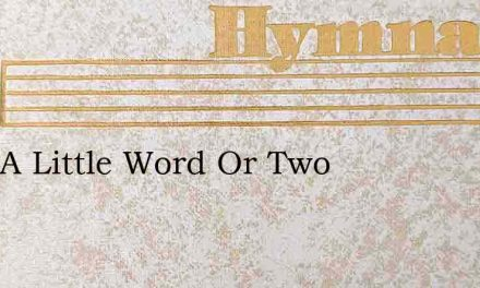 Only A Little Word Or Two – Hymn Lyrics