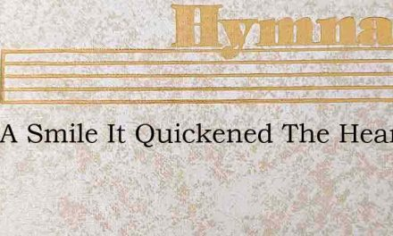 Only A Smile It Quickened The Heart – Hymn Lyrics