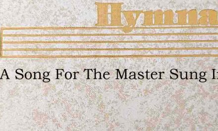 Only A Song For The Master Sung In The – Hymn Lyrics