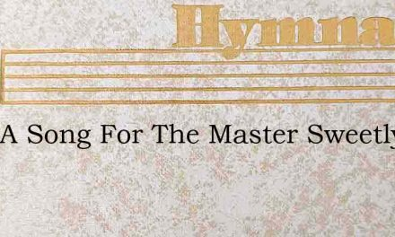 Only A Song For The Master Sweetly – Hymn Lyrics
