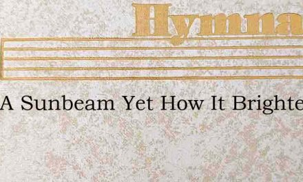 Only A Sunbeam Yet How It Brightens – Hymn Lyrics