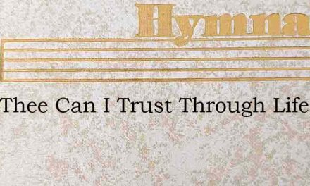 Only Thee Can I Trust Through Lifes – Hymn Lyrics