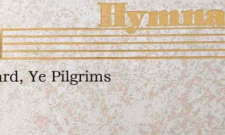 Onward, Ye Pilgrims – Hymn Lyrics