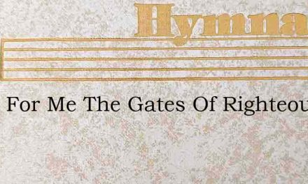 Open For Me The Gates Of Righteousness – Hymn Lyrics