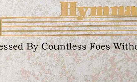 Oppressed By Countless Foes Without – Hymn Lyrics