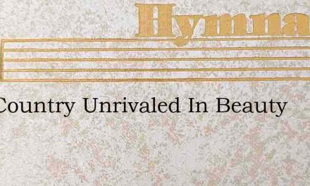 Our Country Unrivaled In Beauty – Hymn Lyrics