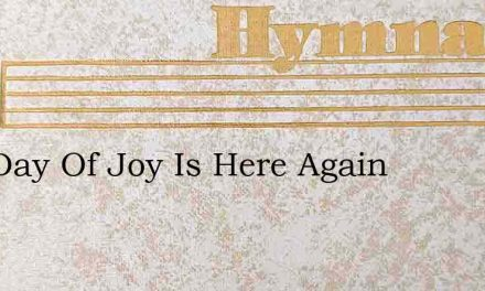 Our Day Of Joy Is Here Again – Hymn Lyrics