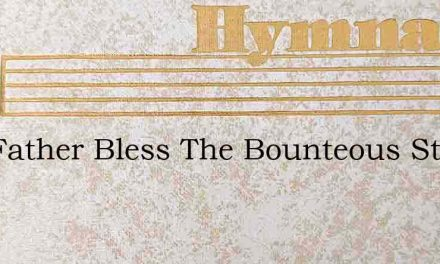 Our Father Bless The Bounteous Store – Hymn Lyrics