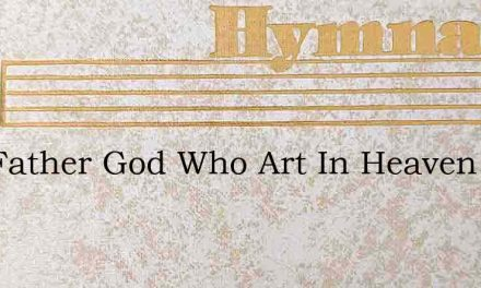 Our Father God Who Art In Heaven All Hal – Hymn Lyrics