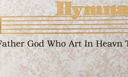 Our Father God Who Art In Heavn To Thy G – Hymn Lyrics