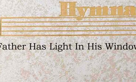 Our Father Has Light In His Window – Hymn Lyrics