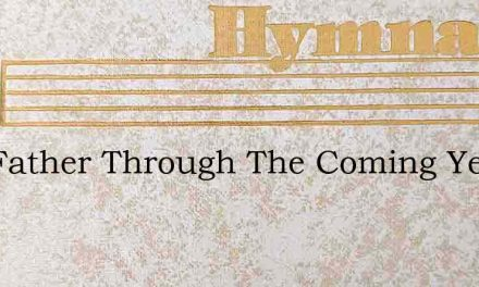 Our Father Through The Coming Year – Hymn Lyrics