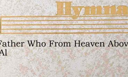 Our Father Who From Heaven Above Bids Al – Hymn Lyrics