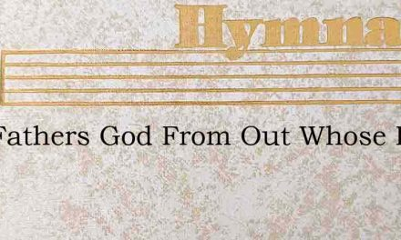 Our Fathers God From Out Whose Hand – Hymn Lyrics