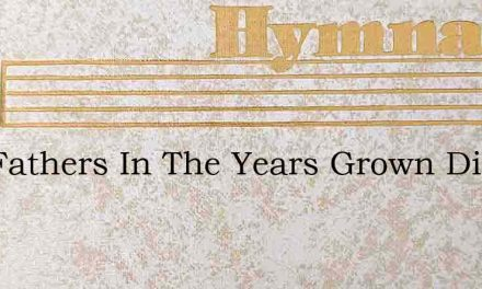 Our Fathers In The Years Grown Dim – Hymn Lyrics