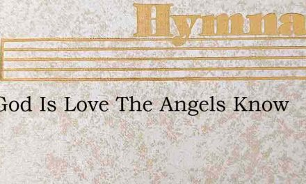 Our God Is Love The Angels Know – Hymn Lyrics