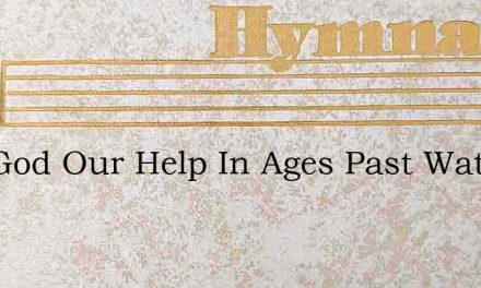 Our God Our Help In Ages Past Watts – Hymn Lyrics