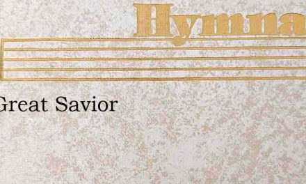 Our Great Savior – Hymn Lyrics