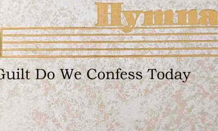 Our Guilt Do We Confess Today – Hymn Lyrics
