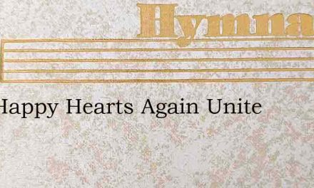 Our Happy Hearts Again Unite – Hymn Lyrics