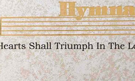 Our Hearts Shall Triumph In The Lord – Hymn Lyrics