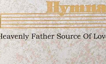 Our Heavenly Father Source Of Love – Hymn Lyrics