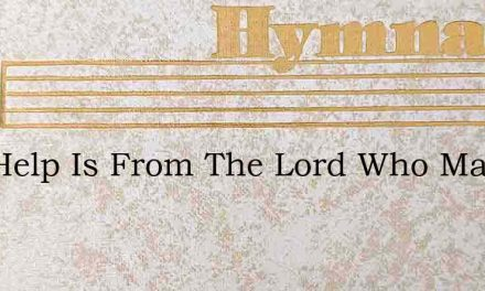 Our Help Is From The Lord Who Made – Hymn Lyrics