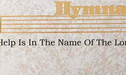 Our Help Is In The Name Of The Lord – Hymn Lyrics